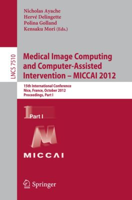 Lecture Notes in Computer Science: Medical Image Computing and Computer-Assisted Intervention -- MICCAI 2012
