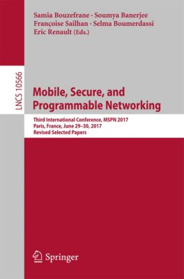 Lecture Notes in Computer Science: Mobile, Secure, and Programmable Networking