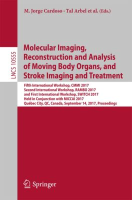 Lecture Notes in Computer Science: Molecular Imaging, Reconstruction and Analysis of Moving Body Organs, and Stroke Imaging and Treatment