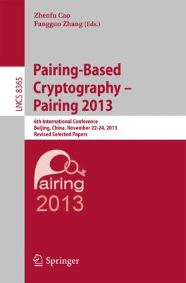 Lecture Notes in Computer Science: Pairing-Based Cryptography -- Pairing 2013