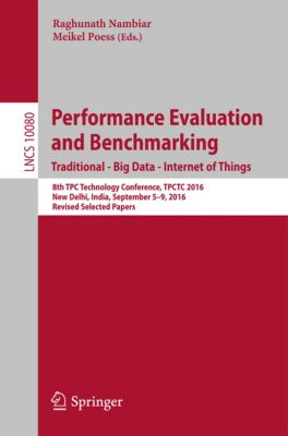 Lecture Notes in Computer Science: Performance Evaluation and Benchmarking. Traditional - Big Data - Internet of Things
