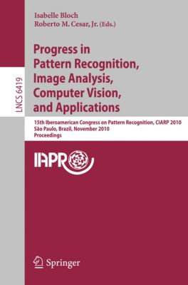 Lecture Notes in Computer Science: Progress in Pattern Recognition, Image Analysis, Computer Vision, and Applications