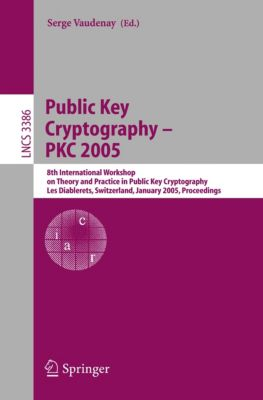 Lecture Notes in Computer Science: Public Key Cryptography - PKC 2005