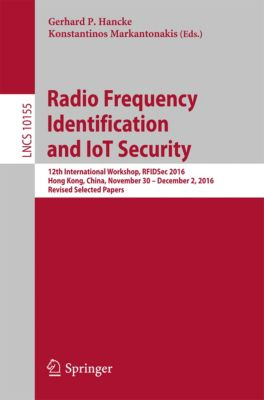 Lecture Notes in Computer Science: Radio Frequency Identification and IoT Security