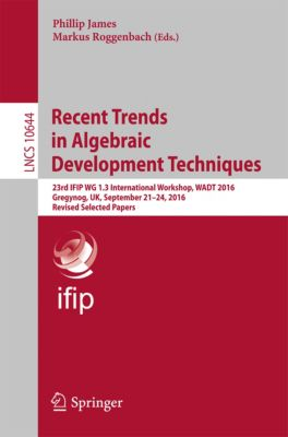 Lecture Notes in Computer Science: Recent Trends in Algebraic Development Techniques
