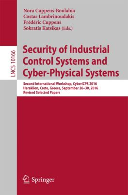 Lecture Notes in Computer Science: Security of Industrial Control Systems and Cyber-Physical Systems