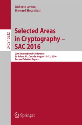 Lecture Notes in Computer Science: Selected Areas in Cryptography – SAC 2016