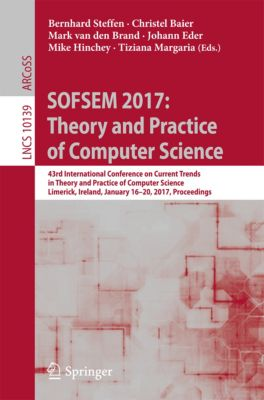 Lecture Notes in Computer Science: SOFSEM 2017: Theory and Practice of Computer Science