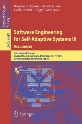 Lecture Notes in Computer Science: Software Engineering for Self-Adaptive Systems III. Assurances