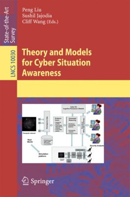 Lecture Notes in Computer Science: Theory and Models for Cyber Situation Awareness