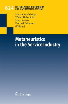 Lecture Notes in Economics and Mathematical Systems: Metaheuristics in the Service Industry, Walter Habenicht, Marc Sevaux