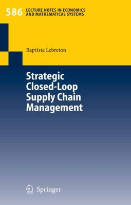 Lecture Notes in Economics and Mathematical Systems: Strategic Closed-Loop Supply Chain Management, Baptiste Lebreton