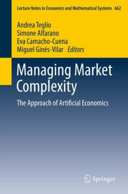 Lecture Notes in Economics and Mathematical Systems: Managing Market Complexity, Miguel Ginés-Vilar, Simone Alfarano, Andrea Teglio, Eva Camacho-Cuena