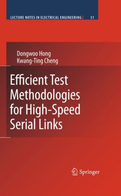 Lecture Notes in Electrical Engineering: Efficient Test Methodologies for High-Speed Serial Links, Kwang-Ting Cheng, Dongwoo Hong