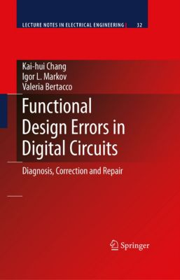 Lecture Notes in Electrical Engineering: Functional Design Errors in Digital Circuits, Kai-hui Chang, Valeria Bertacco, Igor L. Markov