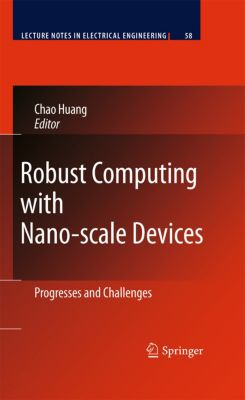 Lecture Notes in Electrical Engineering: Robust Computing with Nano-scale Devices, Chao Huang