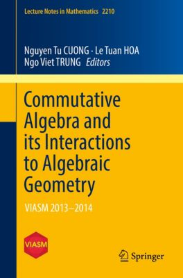 Lecture Notes in Mathematics: Commutative Algebra and its Interactions to Algebraic Geometry