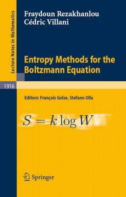 Lecture Notes in Mathematics: Entropy Methods for the Boltzmann Equation, Cédric Villani, Fraydoun Rezakhanlou