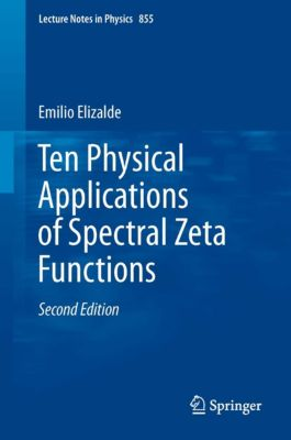 Lecture Notes in Physics: Ten Physical Applications of Spectral Zeta Functions, Emilio Elizalde