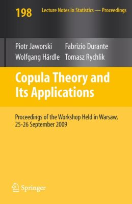 Lecture Notes in Statistics: Copula Theory and Its Applications, Piotr Jaworski, Fabrizio Durante, Tomasz Rychlik