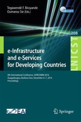 Lecture Notes of the Institute for Computer Sciences, Social Informatics and Telecommunications Engineering: e-Infrastructure and e-Services for Developing Countries