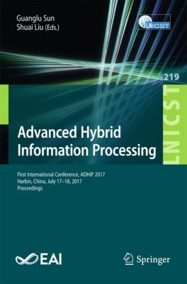 Lecture Notes of the Institute for Computer Sciences, Social Informatics and Telecommunications Engineering: Advanced Hybrid Information Processing
