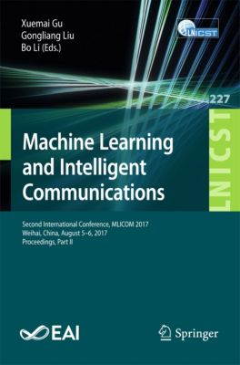 Lecture Notes of the Institute for Computer Sciences, Social Informatics and Telecommunications Engineering: Machine Learning and Intelligent Communications
