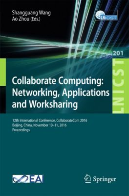Lecture Notes of the Institute for Computer Sciences, Social Informatics and Telecommunications Engineering: Collaborate Computing: Networking, Applications and Worksharing