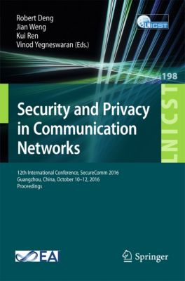 Lecture Notes of the Institute for Computer Sciences, Social Informatics and Telecommunications Engineering: Security and Privacy in Communication Networks