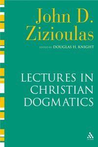 Lectures in Christian Dogmatics, John D. Zizioulas