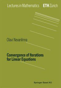 Lectures in Mathematics. ETH Zurich: Convergence of Iterations for Linear Equations, Olavi Nevanlinna