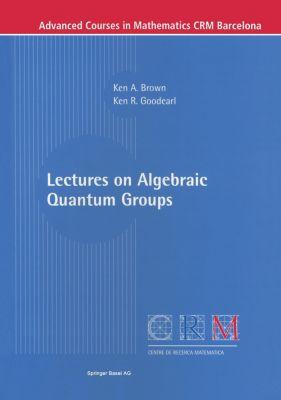 Lectures on Algebraic Quantum Groups, Ken A. Brown, Ken R. Goodearl