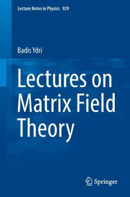 Lectures on Matrix Field Theory, Badis Ydri