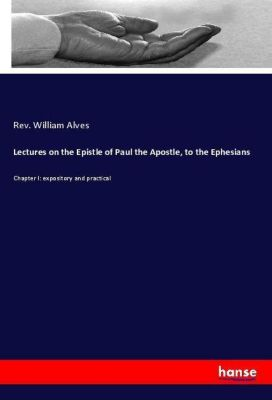 Lectures on the Epistle of Paul the Apostle, to the Ephesians, Rev. William Alves