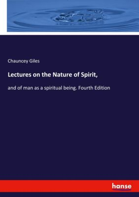 Lectures on the Nature of Spirit,, Chauncey Giles