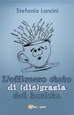 L'effimero stato di (dis)grazia del barista, Stefania Lancini