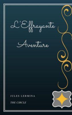 L'Effrayante aventure, Jules Lermina