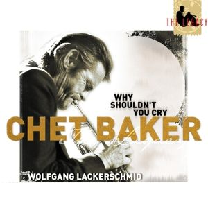 Legacy Vol.3-Why Shouldn'T You Cry, Chet Baker