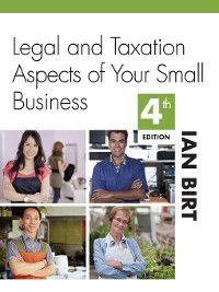 Legal and Taxation Aspects of Your Small Business, Ian Birt
