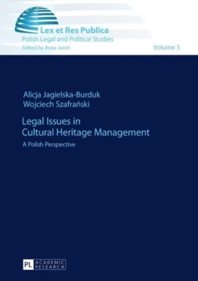 Legal Issues in Cultural Heritage Management, Alicja Jagielska-Burduk, Wojciech Szafranski