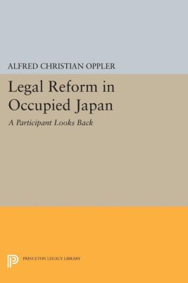 Legal Reform in Occupied Japan, Alfred Christian Oppler
