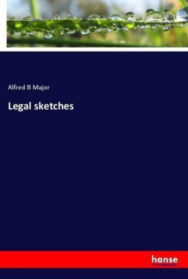 Legal sketches, Alfred B Major