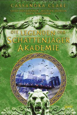 Legenden der Schattenjäger-Akademie, Maureen Johnson, Cassandra Clare, Robin Wasserman, Sarah Rees Brennan