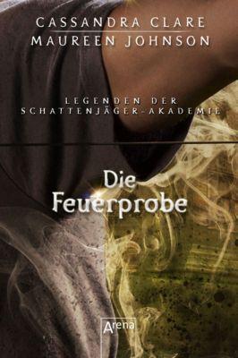 Legenden der Schattenjäger-Akademie: Die Feuerprobe, Cassandra Clare, Sarah Rees Brennan