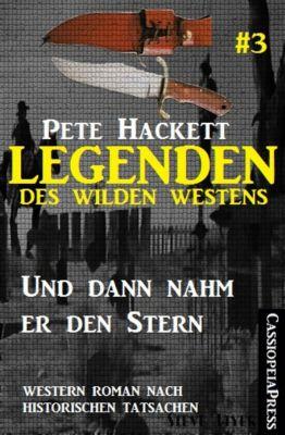 Legenden des Wilden Westens 3: Und dann nahm er den Stern, Pete Hackett