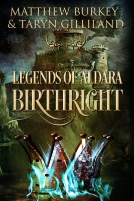 Legends of Aldara: Birthright, Matthew Burkey, Taryn Gilliland