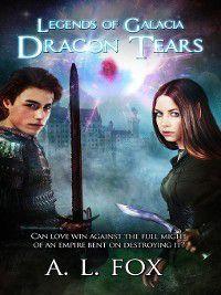 Legends of Galacia: Dragon Tears, A. L. Fox