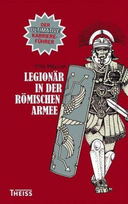 Legionär in der römischen Armee - Philip Matyszak |