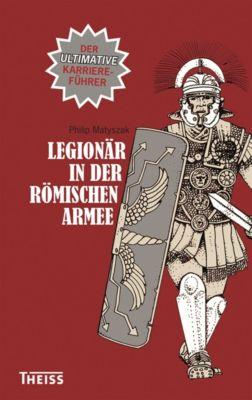 Legionär in der römischen Armee, Philip Matyszak