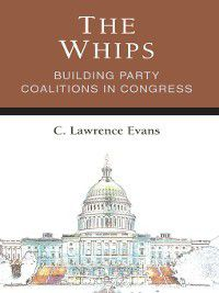 Legislative Politics and Policy Making: The Whips, C. Lawrence Evans